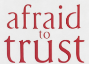 Afraid to Trust